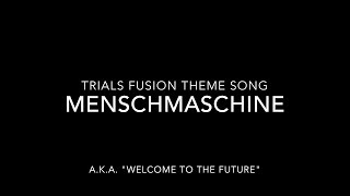 "Trials Fusion Theme Song + *NEW* Download Link (Menschmaschine, A.K.A. ""Welcome to the Future"")"
