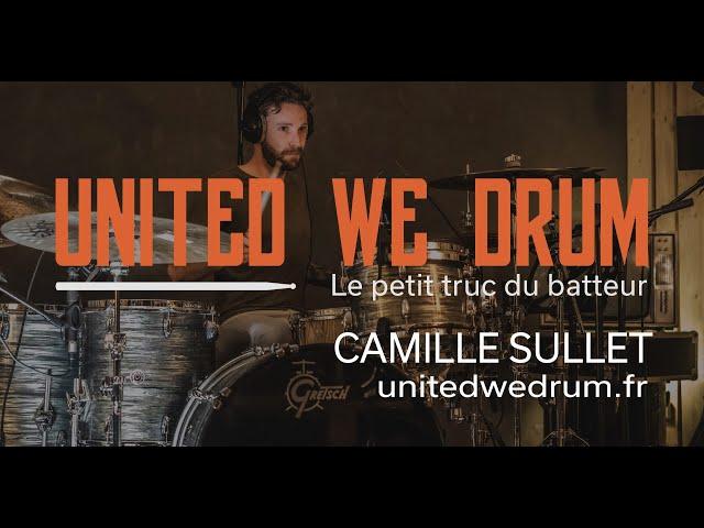 Camille Sullet - United We Drum, le petit truc du batteur