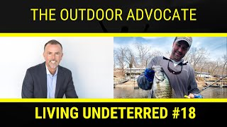 Outdoor Advocate with Dan Johnston | Living Undeterred Podcast #18