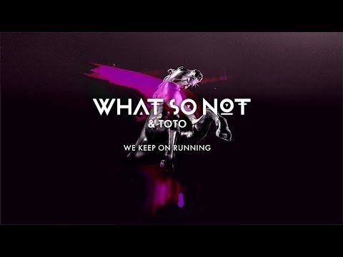 What So Not & Toto - We Keep On Running [Official Audio]