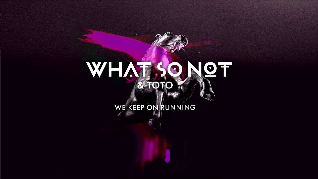 Download What So Not & Toto - We Keep On Running [Official Audio]