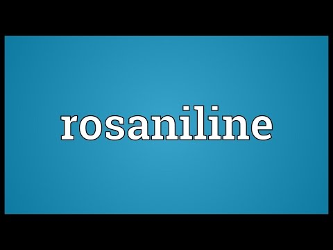 Rosaniline Meaning