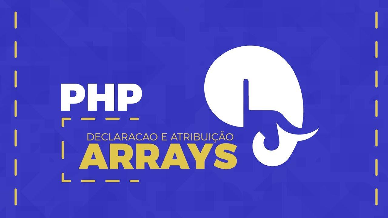 Array PHP: Declaração e atribuição de arrays em PHP - Veja aqui