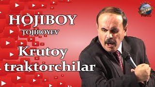 Hojiboy Tojiboyev - Krutoy traktorchilar haqida
