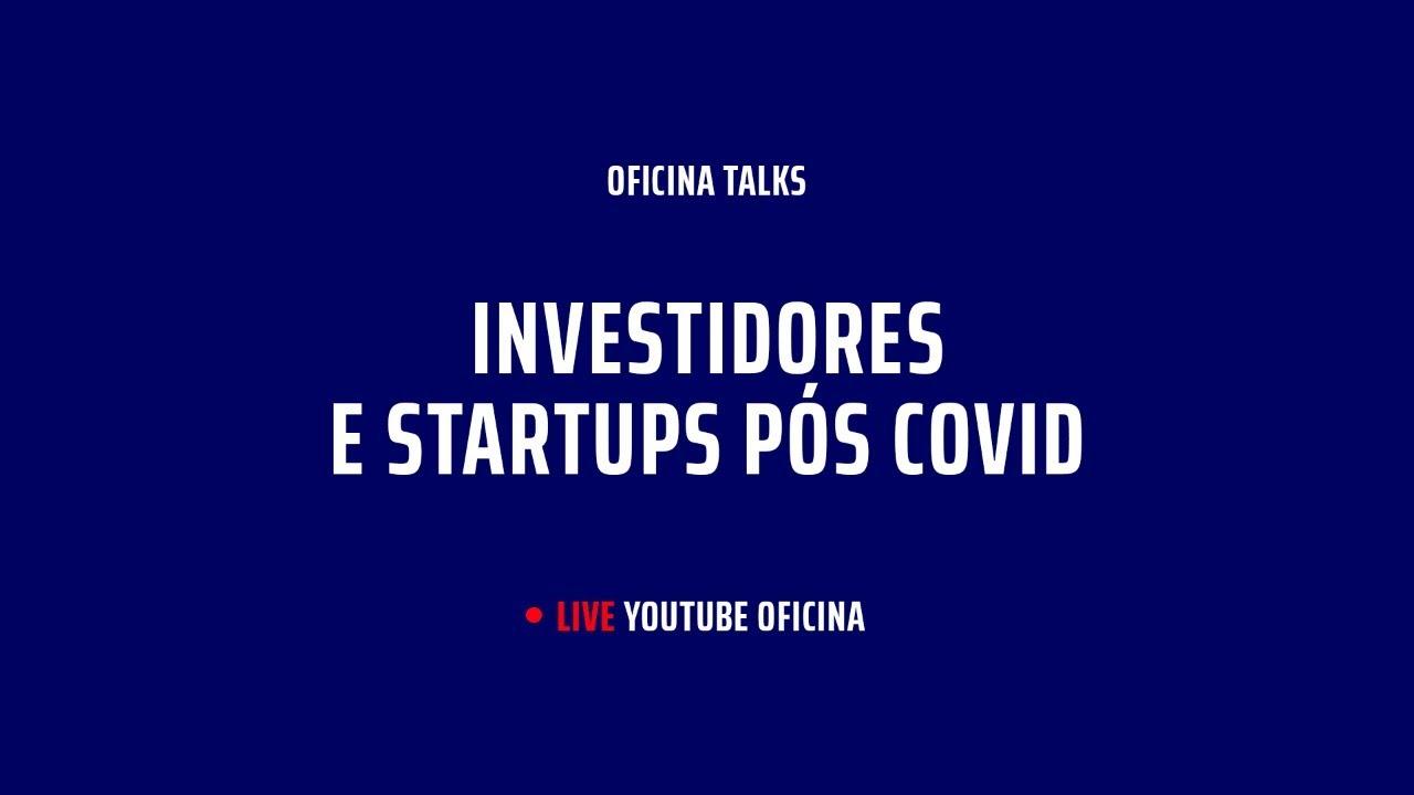 LIVE - Oficina TALKS - Investidores e startups pós covid