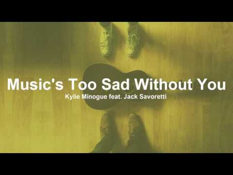 Kylie Minogue - Music's Too Sad Without You feat. Jack Savoretti (Lyrics)