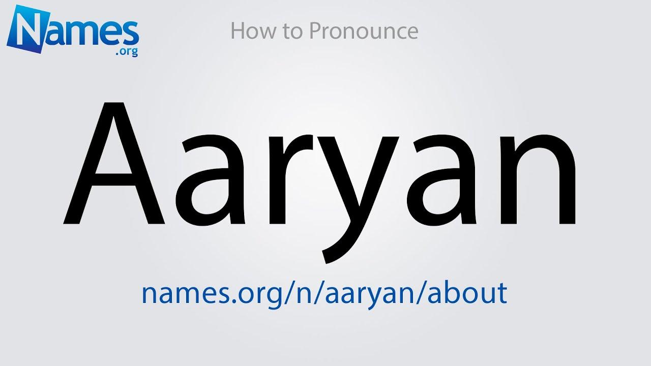 How To Pronounce Aaryan Youtube The english word aryan (originally spelt arian) was borrowed from the sanskrit word arya,8 आर्य, in the 18th century 5713 and thought to be. how to pronounce aaryan