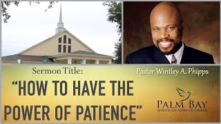 """PASTOR WINTLEY PHIPPS:  """"HOW TO HAVE THE POWER OF PATIENCE"""""""