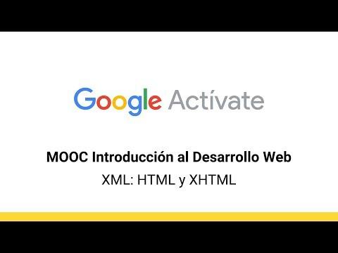 MOOC Introducción Al Desarrollo Web, Parte 1 - 4.24 [A+] XML: HTML Y XHTML - Google  Actívate