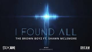 The Brown Boyz featuring Shawn McLemore - I Found All