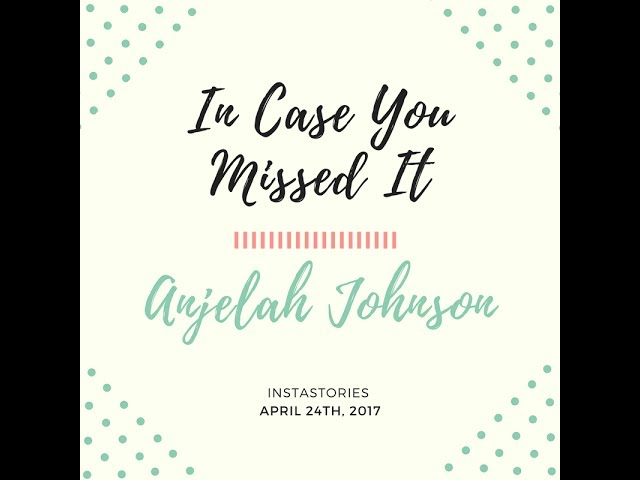 In Case You Missed It - Anjelah Johnson - IG story - 4/24/17