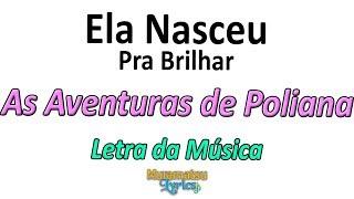 As Aventuras De Poliana Ela Nasceu Pra Brilhar Poli Poliana - Letra Lyrics.mp3