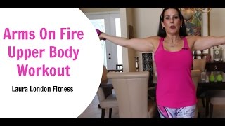 Arms On Fire Upper Body Workout ♥ Laura London Fitness