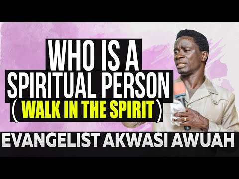 Who is a Spiritual Person By Evangelist Akwasi Awuah