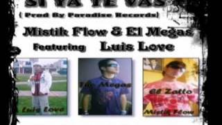 Mistik Flow ''El Zatto'' & El Megas Ft. Luis Love - SI YA TE VAS ( Prod By Paradise Records )