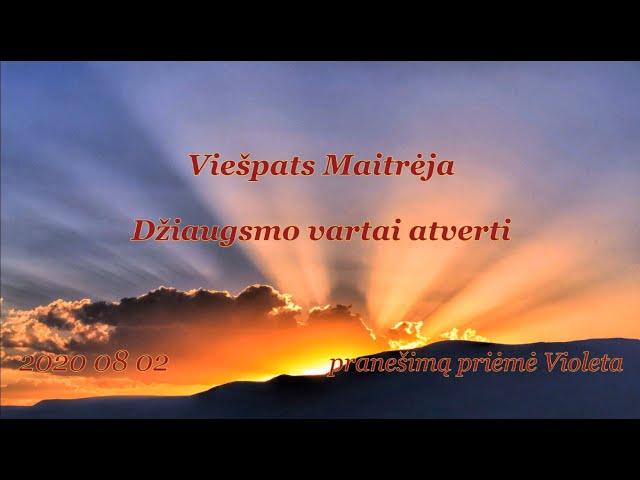 2020 08 02 Viešpats MAITRĖJA: Džiaugsmo vartai atverti.
