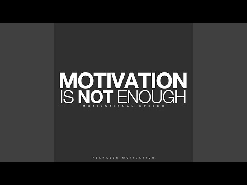 Motivation Is Not Enough (Motivational Speech)