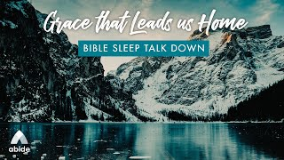 GRACE THAT LEADS US HOME Bible Sleep Talk down with Beautiful Relaxing Music for Stress Relief