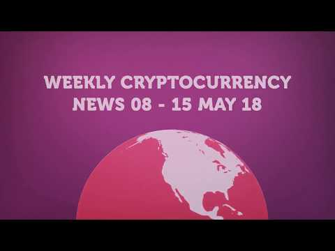 Weekly cryptocurrency News - 08 - 15 May 18