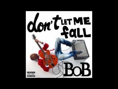 B.o.B - Don't Let Me Fall (Musikal Tube)   Lyrics
