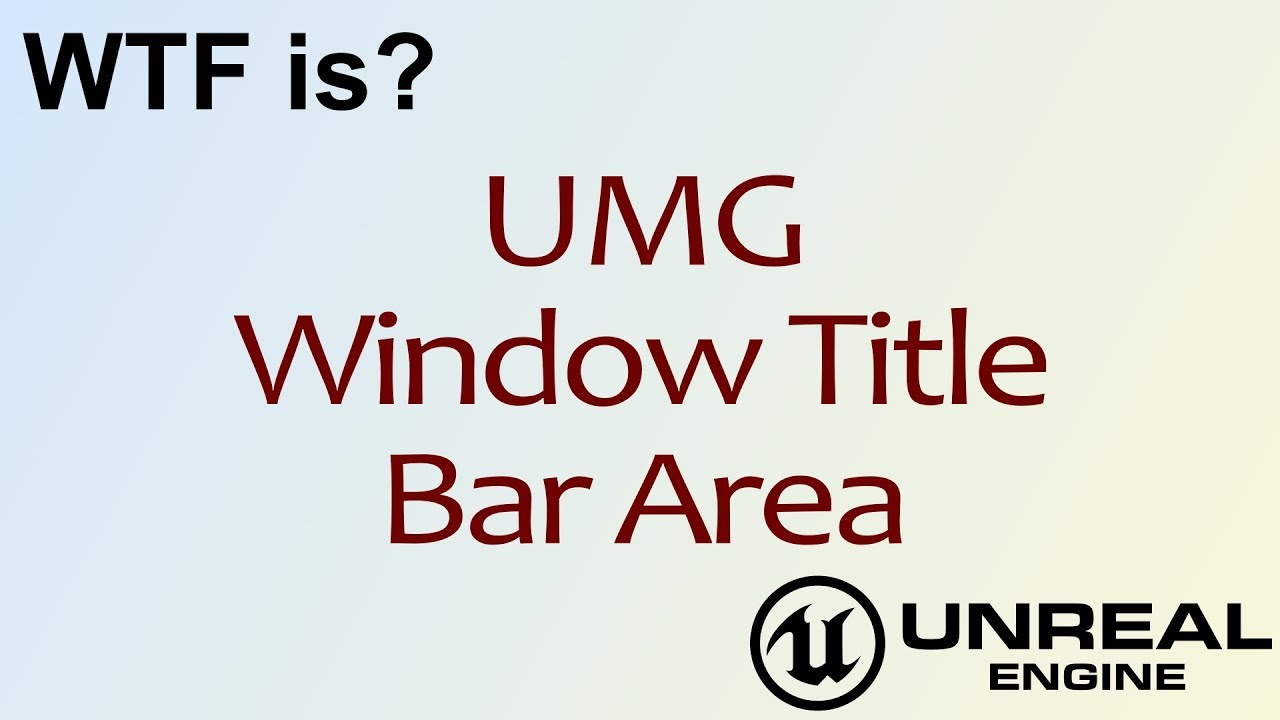 WTF Is? UMG: Window Title Bar Area Widget in Unreal Engine 4 ( UE4 )