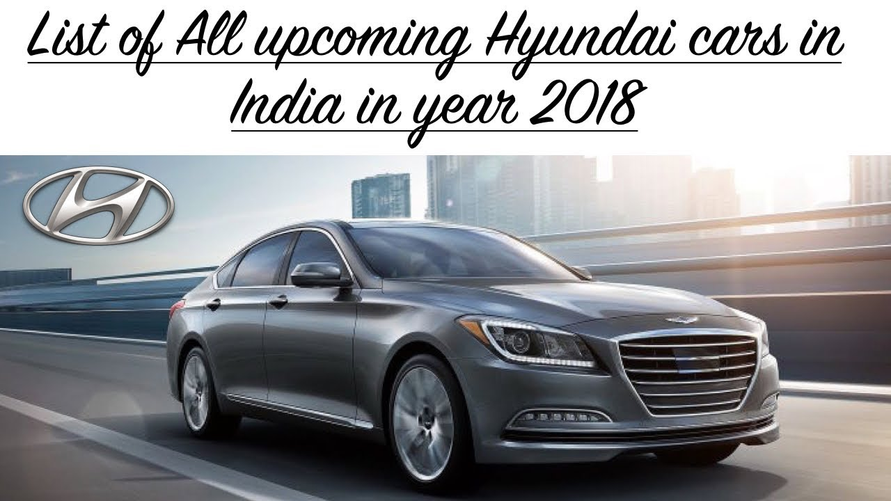 All New Top Upcoming Hyundai Cars In India 2018 With Launch Date And