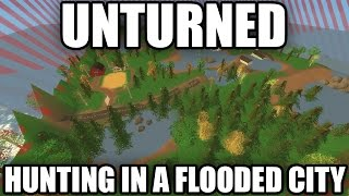 Unturned Map Showcase: Hunting In A Flooded City!