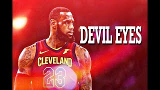 "LeBron James Mix- ''Devil Eyes"" (2018 Finals Tribute) ᴴᴰ Video"