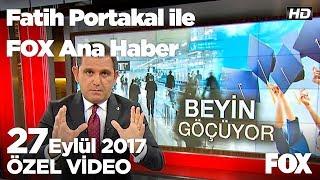 Genç beyinler neden kaçıyor? 27 Eylül 2017 Fatih Portakal ile FOX Ana Haber