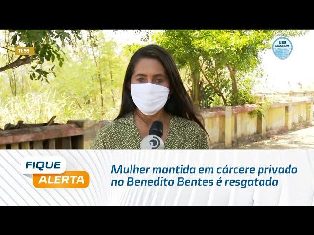 Mulher mantida em cárcere privado no Benedito Bentes é resgatada