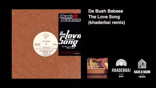 Da Bush Babees - The Love Song (khaderbai remix)