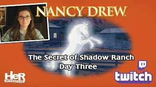 Nancy Drew: The Secret of Shadow Ranch [Day Three: Twitch] | HeR Interactive
