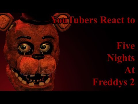 YouTubers React to Five Nights At Freddy's 2