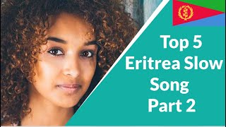 Top 5 Tigrinya Love Slow Music | Eritrean Music |  Part 2