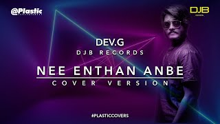 Nee Enthan Anbe - Cover Song | Dev.G | DJB Records | PLSTC.CO 2020