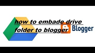 How to embed a Google Drive files, video and folder to blogger or website