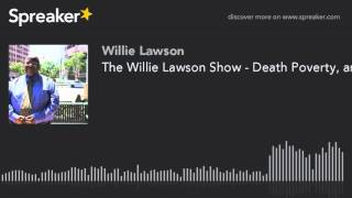 The Willie Lawson Show - Death Poverty, and Despair