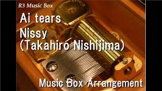 Gambar cover Ai tears/Nissy(Takahiro Nishijima) [Music Box]