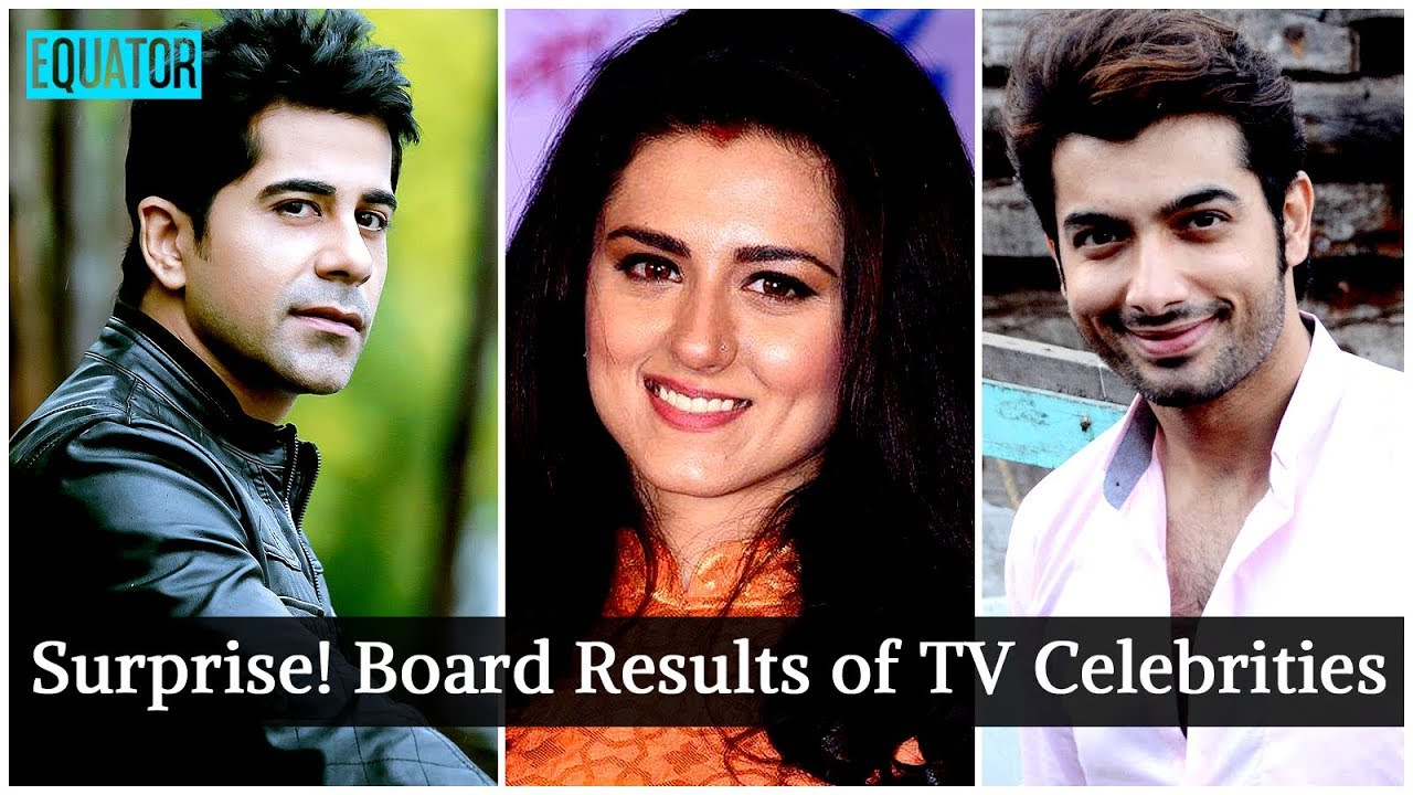 The Board Results of These 7 TV Celebrities Will Make You Surprise   Board Results of 7 TV Stars