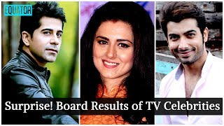 The Board Results of These 7 TV Celebrities Will Make You Surprise | Board Results of 7 TV Stars