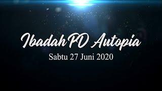 ibadah PD Autopia | Sabtu, 27 Juni 2020