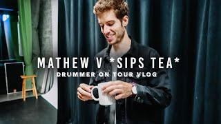 MATHEW V SIPS TEA | DRUMMER ON TOUR VLOG