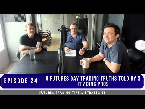 8 Futures Day Trading Truths told by 3 Trading Pros – #24