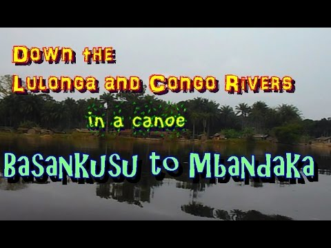 Lulonga and Congo Rivers: Basankusu to Mbandaka (HD)