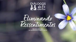 "DIÁLOGOS | Terça, 04/05 - ""Eliminando Ressentimentos"""