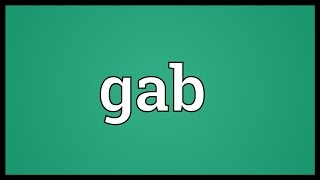 Gab Meaning