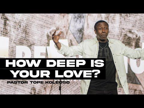 How Deep Is Your Love? | Revelation | Pastor Tope Koleoso