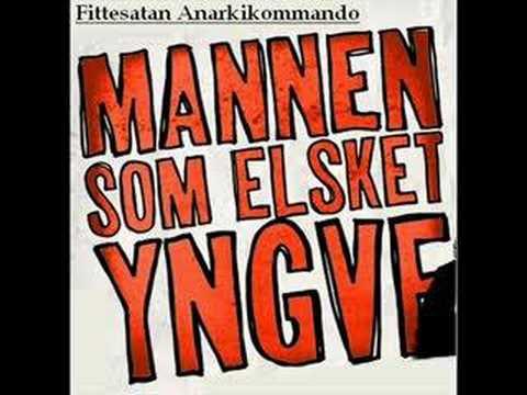Fittesatan Anarkikomanndo  Mannen som elsket Yngve