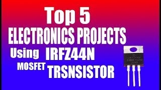 Top 5 ELECTRONICS PROJECTS USING IRFZ44N MOSFET TRANSISTOR