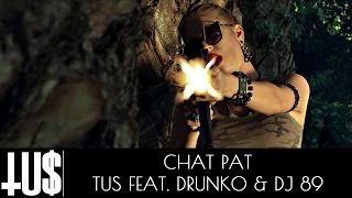 Смотреть клип Tus Ft. Drunko & Dj 89 - Chat Pat